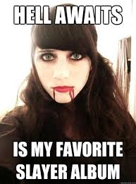 Demon Memes - hell awaits is my favorite slayer album demon spawn girlfriend