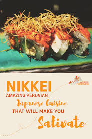 peruvian cuisine amazing japanese peruvian cuisine that will you salivate