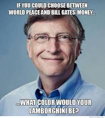 Money Meme - if you could choose between world peace and bill gates money