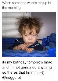 Its My Birthday Meme - 25 best memes about its my birthday tomorrow its my birthday