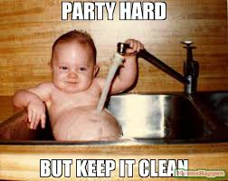 Party Hard Meme - party hard but keep it clean meme