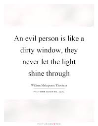 Let The Light Shine An Evil Person Is Like A Dirty Window They Never Let The Light
