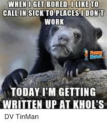 Sick Friday Memes - when o get bored olike to call in sick to places i don t work