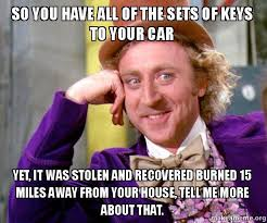 Car Keys Meme - so you have all of the sets of keys to your car yet it was stolen