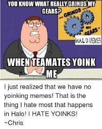 Grinds My Gears Meme - you know what really grinds my grinds gears hal memes when teamates