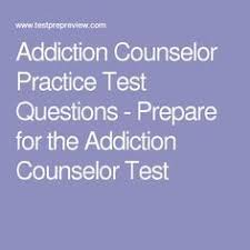 Addiction Counseling Theory And Practice Free Addiction Counselor Practice Test Offered By Testprepreview