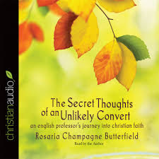 the secret thoughts of an unlikely convert by rosaria champagne