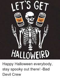 Happy Halloween Meme - let s get halloweird ら e happy halloween everybody stay spooky out