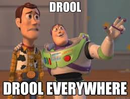 Drooling Meme - drool drool everywhere toy story quickmeme