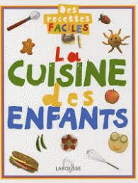 recette cuisine enfants la cuisine des enfants des recettes faciles larousse decitre