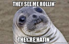 They See Me Rollin Meme - they see me rollin they re hatin squeamish seal make a meme