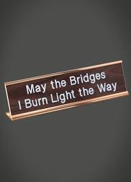 may the bridges i burn light the way desk name plate bridge