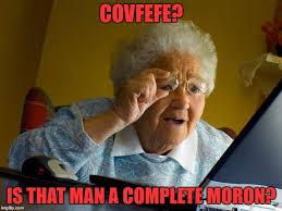 Moron Meme - grandma finds the internet meme imgflip