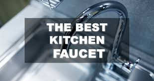 Uberhaus Kitchen Faucet Best Kitchen Faucet October 2017 Buyer U0027s Guide And Reviews