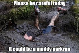 Mud Run Meme - please be careful today it could be a muddy parkrun meme