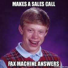 Fax Meme - makes a sales call fax machine answers bad luck brian make a meme