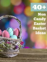 candy basket ideas 50 non candy easter basket ideas for all ages