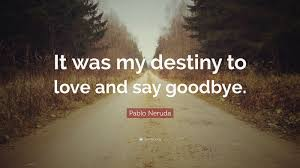 Saying Goodbye Love Quotes by Pablo Neruda Quotes 73 Wallpapers Quotefancy
