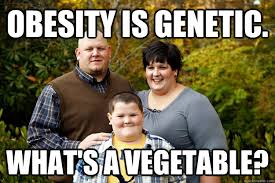Obese Meme - obesity is genetic what s a vegetable happy american family