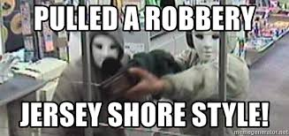 Jersey Shore Meme Generator - pulled a robbery jersey shore style armed robbery meme generator