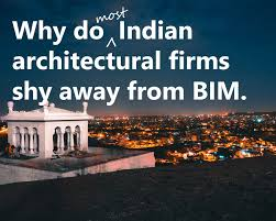 why do most indian architectural firms shy away from bim blog