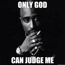 Tupac Memes - only god can judge me 2pac quickmeme