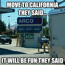 California Meme - move to california they said it will be fun they said gas