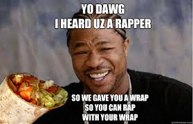 Rap Memes - yo dawg i heard uz a rapper so we gave you a wrap so you can rap