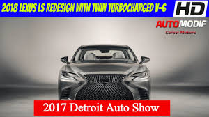 lexus ls redesign 2017 2018 lexus ls 500 twin turbocharged direct injected 3 5 liter v 6