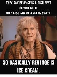 Revenge Memes - 25 best memes about revenge is ice cream revenge is ice cream