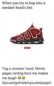 Sneaker Head Memes - when you try to hop into a sneaker head s dm on ygod supreme tag a