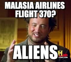 It Was Aliens Meme - malasia airlines flight 370 ancient aliens meme on memegen