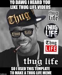 How To Make Meme Videos - image tagged in thug life xhibit yo dawg heard you template meme