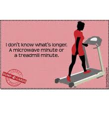 Treadmill Meme - e don t know what s longer e a microwave minute or a treadmill