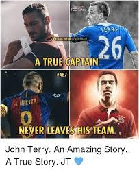 John Terry Meme - ball terry oftheinfinitefootbal a true captain hab7 a iniesta never