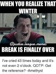 The League Memes - when you realize that winter ojustice leaguememes break is finally