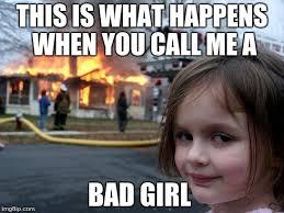 Bad Girl Meme - disaster girl meme imgflip