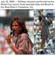 Whitney Houston Memes - july 18 1994 whitney houston performed at the world cup soccer