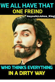 Dirty Meme Jokes - we all have that one freind aayush jokes king who thinks