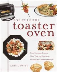How To Make Chicken In A Toaster Oven The Toaster Oven Cookbook Nitty Gritty Cookbooks By Dav Https