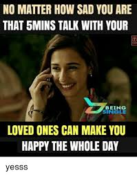 Yesss Meme - no matter how sad you are that 5mins talk with your being single
