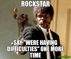 Say What Again Meme - rockstar say were having difficulties one more time meme say