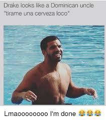 Funny Dominican Memes - drake looks like a dominican uncle tirame una cerveza loco