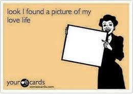 Your Ecards Memes - look i found a picture of my ove life your ecards orneecardscom