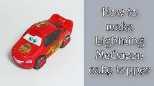 car cake toppers how to make car mcqueen cake topper jak zrobić figurkę auta
