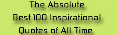 the absolute best 100 inspirational quotes of all time george robinson