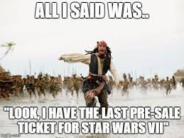 Star Wars 7 Memes - the last pre sale ticket in the galaxy imgflip
