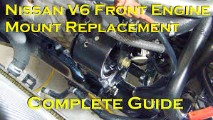 nissan 3 5 v6 front engine mount replacement complete guide