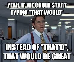 That D Be Great Meme Generator - office space that would be great meme 28 images that be great