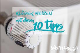 Schlafzimmer Nicht Heizen 10 Tipps Wie Man Richtig Heizt U2013 Wasteland Rebel
